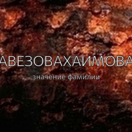Происхождение фамилии Авезовахаимова